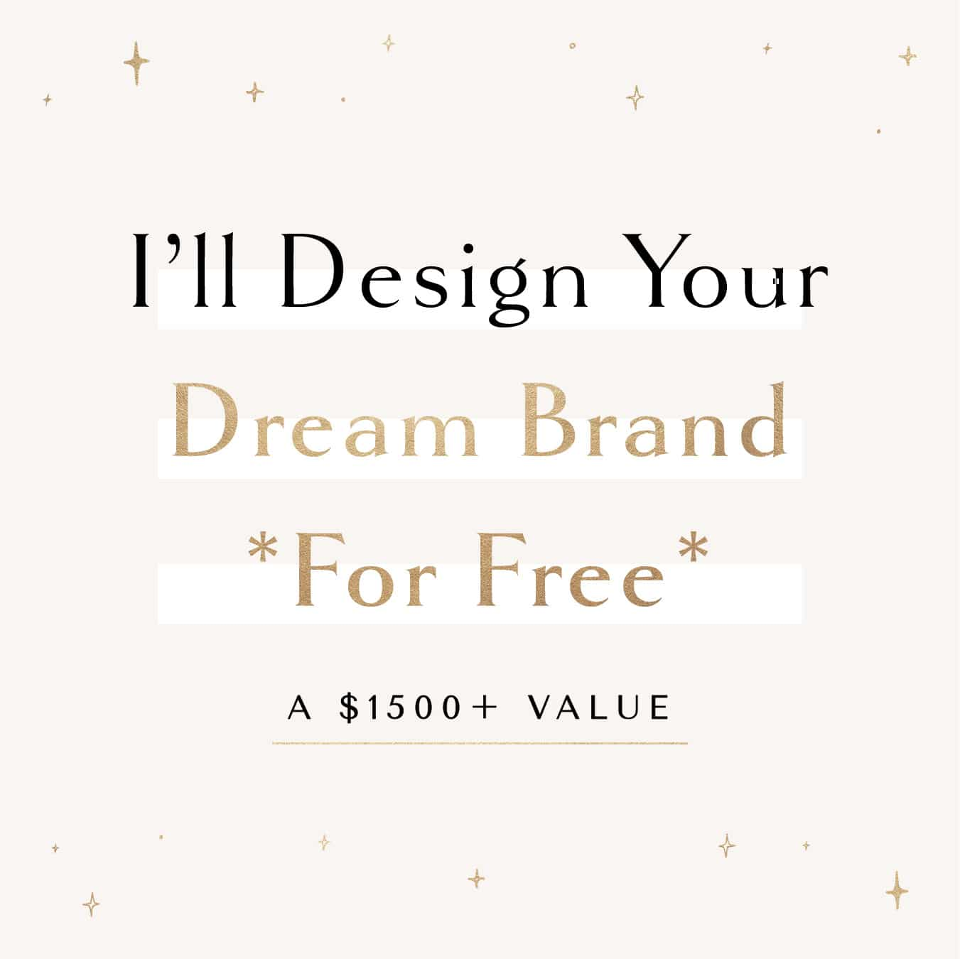 I'll Design Your Dream Brand for Free (a $1500+ value)